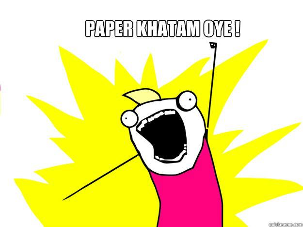 paper khatam oye !