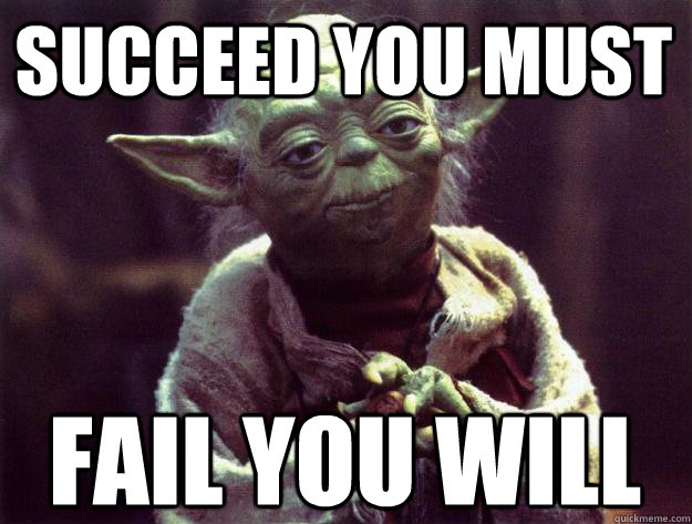 Succeed you must Fail you will - Succeed you must Fail you will Sad yoda
