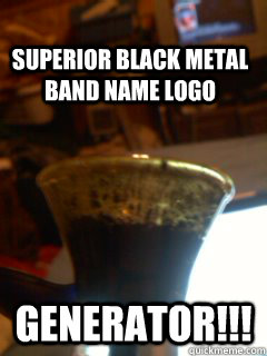 Superior Black Metal Band Name Logo Generator Memes