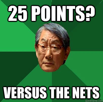 25 points? Versus the nets - 25 points? Versus the nets  High Expectations Asian Father
