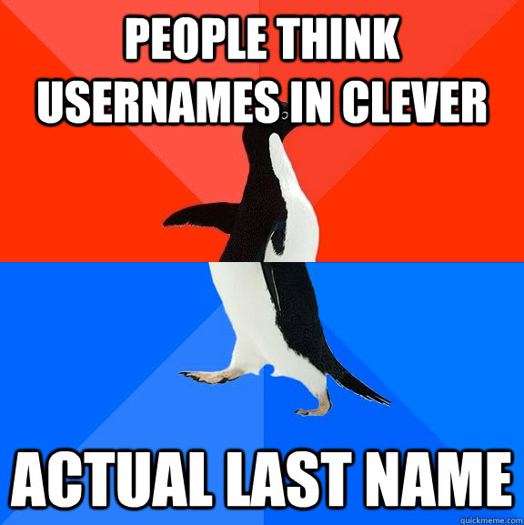 people think usernames in clever actual last name - people think usernames in clever actual last name  Socially Awesome Awkward Penguin