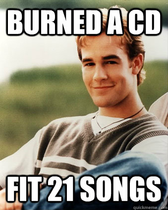 Burned a CD Fit 21 songs