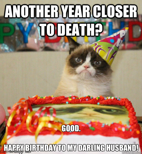 Happy Birthday Death Quotes: Another Year Closer To Death? Good. Happy Birthday To My