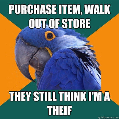 purchase item, walk out of store they still think i'm a theif - purchase item, walk out of store they still think i'm a theif  Paranoid Parrot