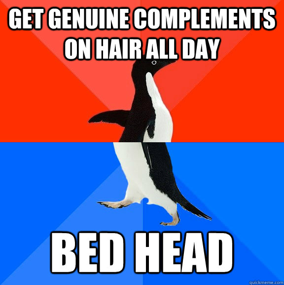 Get genuine complements on hair all day BED HEAD - Get genuine complements on hair all day BED HEAD  Socially Awesome Awkward Penguin