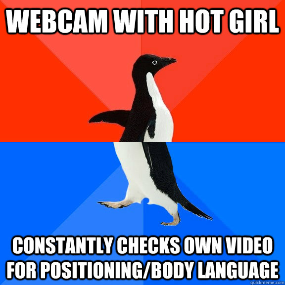 webcam with hot girl constantly checks own video for positioning/body language