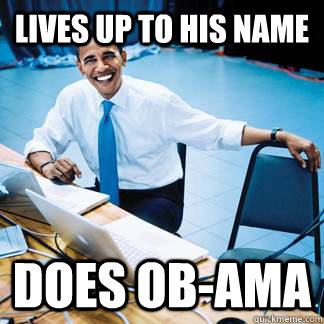 lives up to his name does ob-ama - lives up to his name does ob-ama  Misc