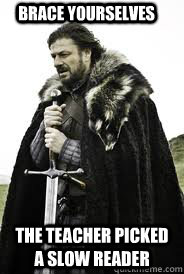 Brace Yourselves The teacher picked a slow reader