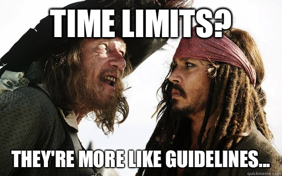Time limits? They're more like guidelines...