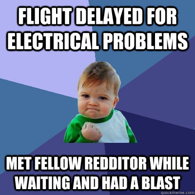 Flight delayed for electrical problems Met fellow Redditor while waiting and had a blast - Flight delayed for electrical problems Met fellow Redditor while waiting and had a blast  Success Kid