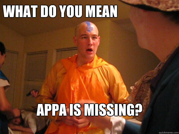 What do you mean Appa is missing?