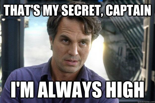 7d0e5f57b74cefc5e467de0a38c3e07aa6d7e220ed241869f529a1c24f8aed3c that's my secret, captain i'm always high thats my secret