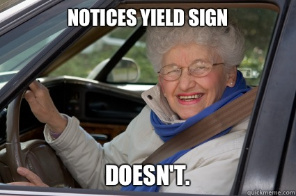 notices YIELD sign Doesn't. - notices YIELD sign Doesn't.  Bad Driver Betty
