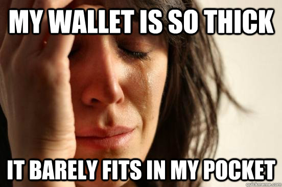 My wallet is so thick It barely fits in my pocket - My wallet is so thick It barely fits in my pocket  beta fwp