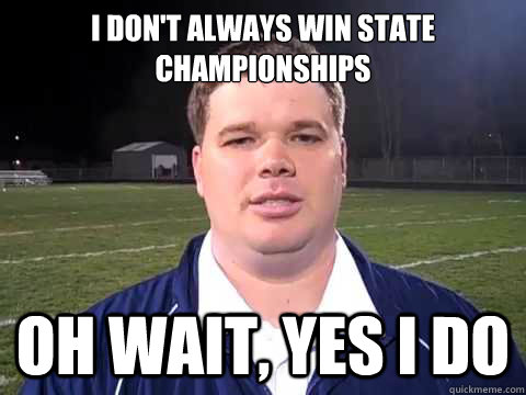 I don't always win state championships oh wait, yes i do - I don't always win state championships oh wait, yes i do  Misc