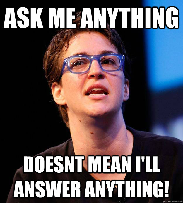 Ask me anything Doesnt mean i'll answer anything! - Ask me anything Doesnt mean i'll answer anything!  Misc