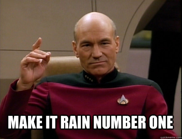 Make it rain number one -  Make it rain number one  Jean-Luc Picard Like a boss