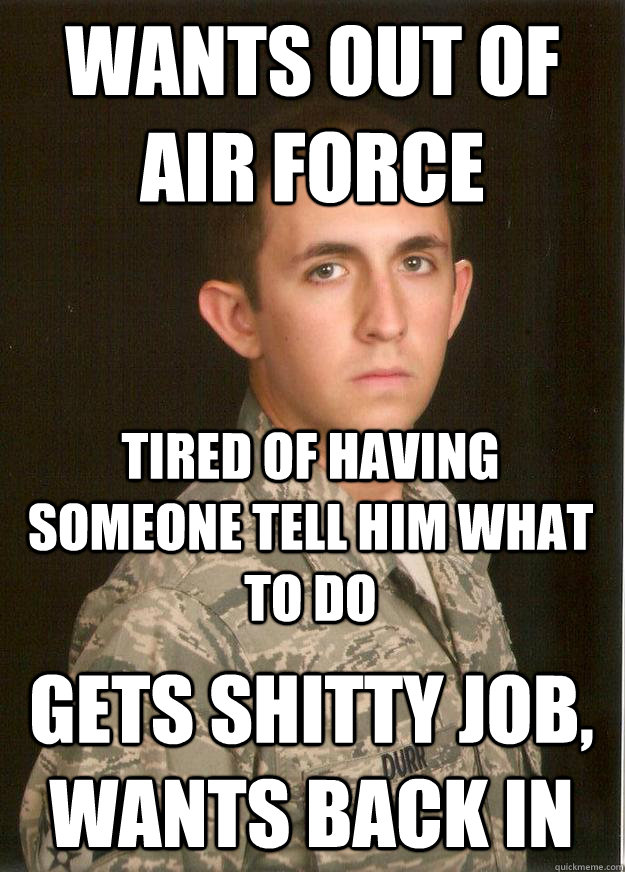 Wants out of Air Force Tired of having someone tell him what to do