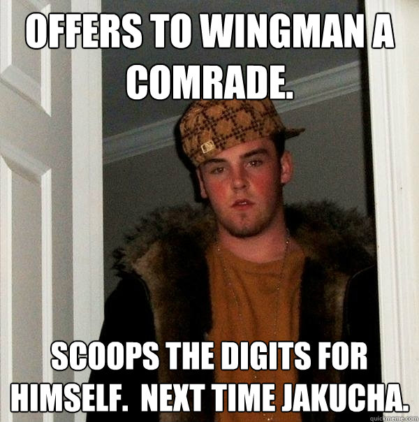 Offers to wingman a comrade. scoops the digits for himself.  Next time Jakucha. - Offers to wingman a comrade. scoops the digits for himself.  Next time Jakucha.  Scumbag Steve