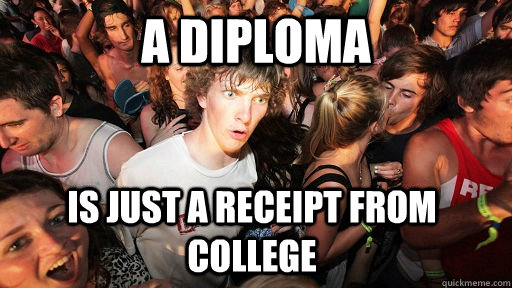 a diploma is just a receipt from college - a diploma is just a receipt from college  Sudden Clarity Clarence