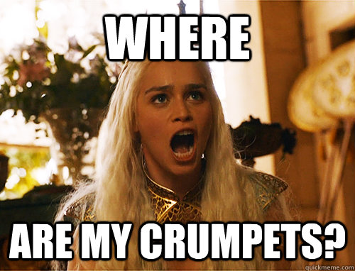 where are my crumpets?