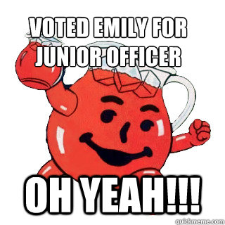 voted emily for  junior officer  oh yeah!!!