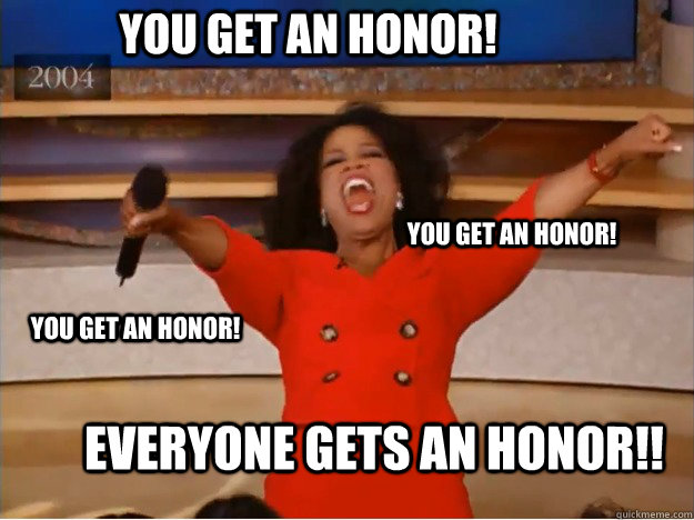 You Get an honor! EVERYONE GETS An HONOR!! You get an honor! You get an honor! - You Get an honor! EVERYONE GETS An HONOR!! You get an honor! You get an honor!  oprah you get a car