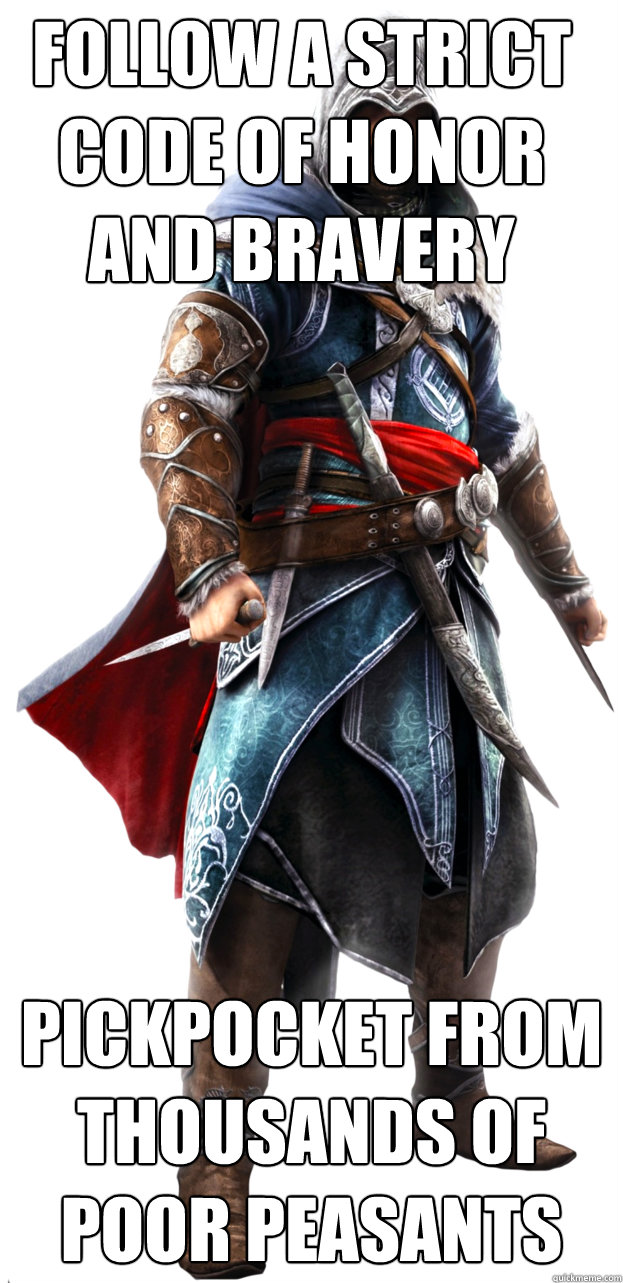 follow a strict code of honor and bravery pickpocket from thousands of poor peasants  Assassins Creed Ezio