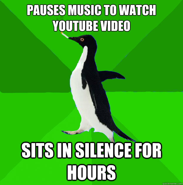 Pauses music to watch youtube video sits in silence for hours