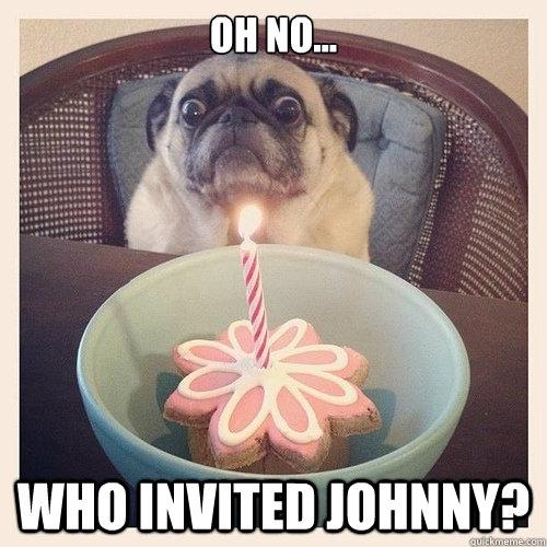 Oh no... Who invited Johnny?
