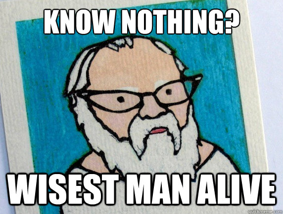 Know nothing? Wisest man alive  Hipster Socrates