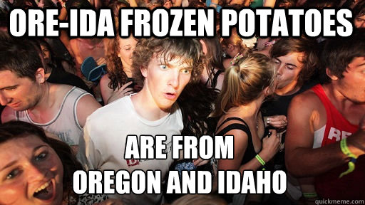 ore-ida frozen potatoes are from oregon and idaho - ore-ida frozen potatoes are from oregon and idaho  Sudden Clarity Clarence