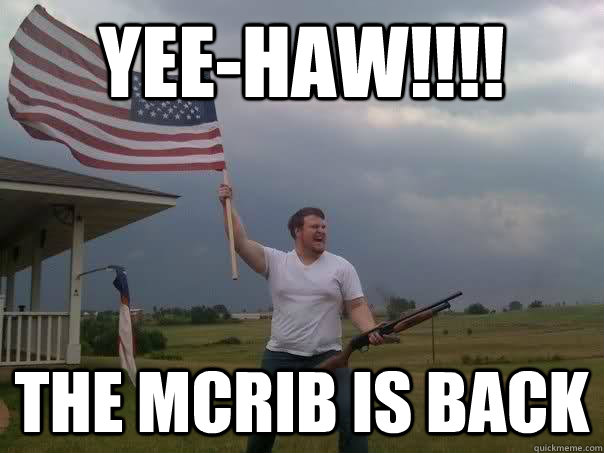 Yee-haw!!!! The McRib is back - Yee-haw!!!! The McRib is back  Overly Patriotic American