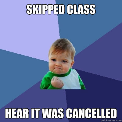 Skipped Class Hear it was cancelled  - Skipped Class Hear it was cancelled   Success Kid
