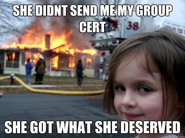 She didnt send me my group cert she got what she deserved - She didnt send me my group cert she got what she deserved  Disaster Girl