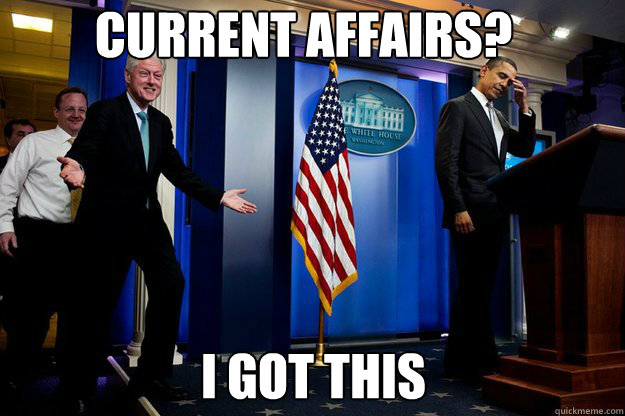Current Affairs? I got this - Current Affairs? I got this  Inappropriate Timing Bill Clinton