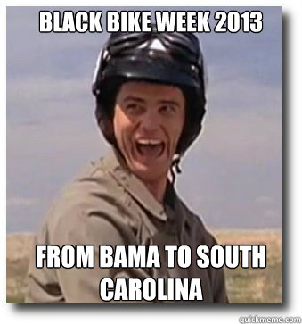 BLACK BIKE WEEK 2013 FROM BAMA TO SOUTH CAROLINA - BLACK BIKE WEEK 2013 FROM BAMA TO SOUTH CAROLINA  Dumb and Dumber Scooter