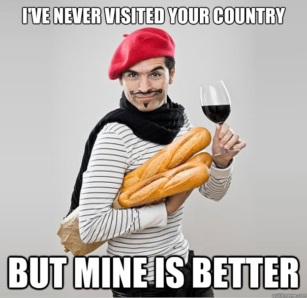 I've never visited your country but mine is better