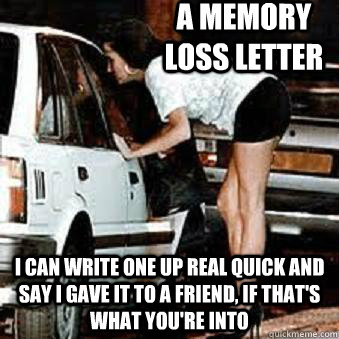 a memory loss letter I can write one up real quick and say i gave it to a friend, if that's what you're into