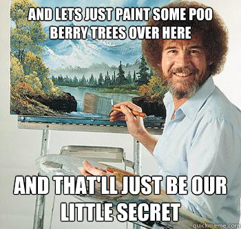 And lets just paint some poo berry trees over here and that'll just be our little secret