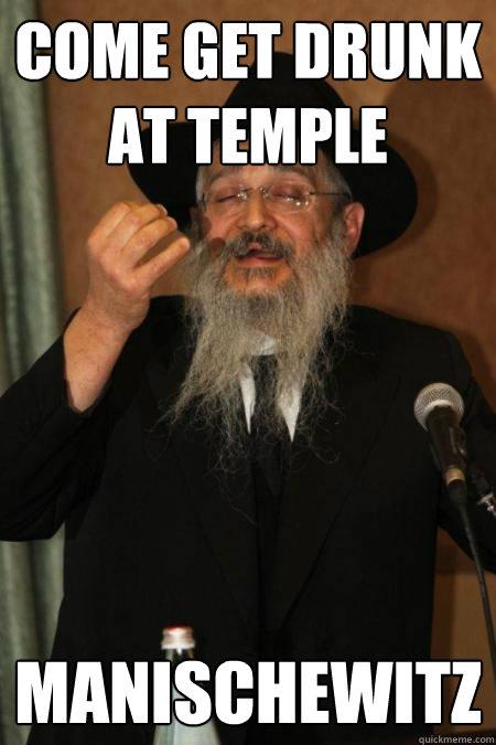 come get drunk at temple manischewitz