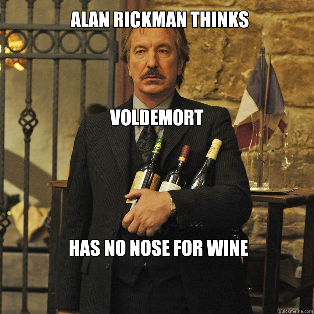 Alan Rickman thinks Voldemort   has no nose for wine