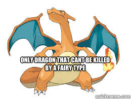 only dragon that cant be killed by a fairy type  Charizard
