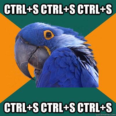 ctrl+S ctrl+S ctrl+S  ctrl+S ctrl+S ctrl+S  - ctrl+S ctrl+S ctrl+S  ctrl+S ctrl+S ctrl+S   Paranoid Parrot