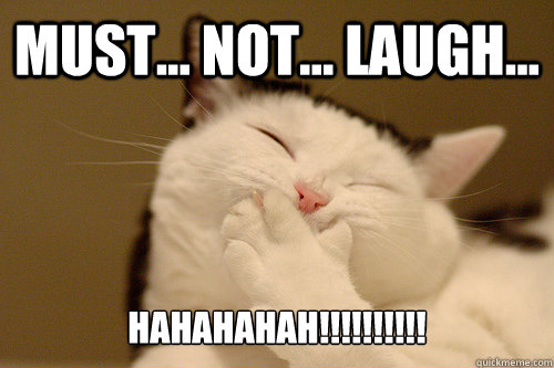 Must... Not... Laugh... HAHAHAHAH!!!!!!!!!! - Kittehherpderp ...