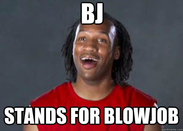 bj stands for blowjob