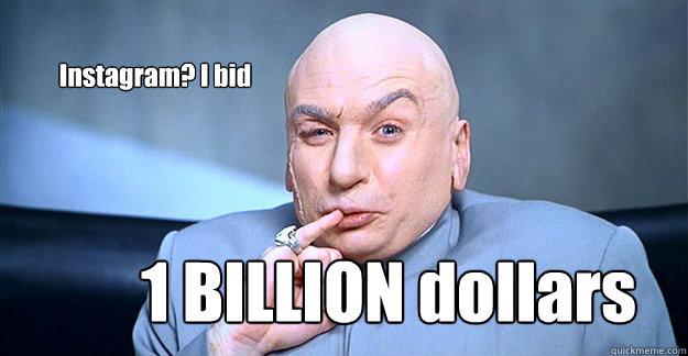 Instagram? I bid  1 BILLION dollars