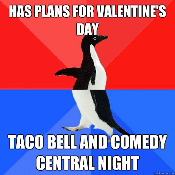 has plans for valentine's day taco bell and comedy central night - has plans for valentine's day taco bell and comedy central night  Socially Awksome Penguin