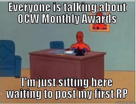Waiting to Post - EVERYONE IS TALKING ABOUT OCW MONTHLY AWARDS I'M JUST SITTING HERE WAITING TO POST MY FIRST RP Spiderman Desk