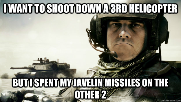 I WANT TO SHOOT DOWN A 3RD HELICOPTER BUT I SPENT MY JAVELIN MISSILES ON THE OTHER 2